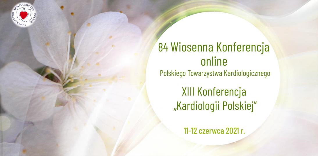 """84 Wiosenna Konferencja PTK XIII Konferencja """"Kardiologii Polskiej"""" - trwa rejestracja"""