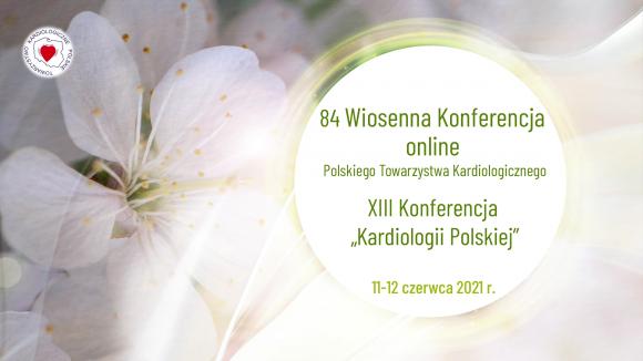"""84. Wiosenna Konferencja PTK & XIII Konferencja """"Kardiologii Polskiej""""dobiegła końca - nowe wytyczne Europejskiego Towarzystwa Kardiologicznego"""