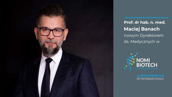 Prof. Maciej Banach nowym dyrektorem medycznym w firmie Nomi Biotech