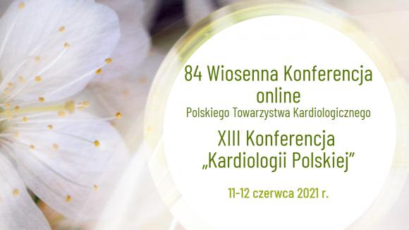 """84 Wiosenna Konferencja PTK XIII Konferencja """"Kardiologii Polskiej"""""""