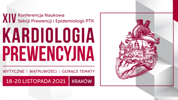 """XIV Konferencja Naukowa Sekcji Prewencji i Epidemiologii Polskiego Towarzystwa Kardiologicznego """"Kardiologia Prewencyjn""""a 2021"""